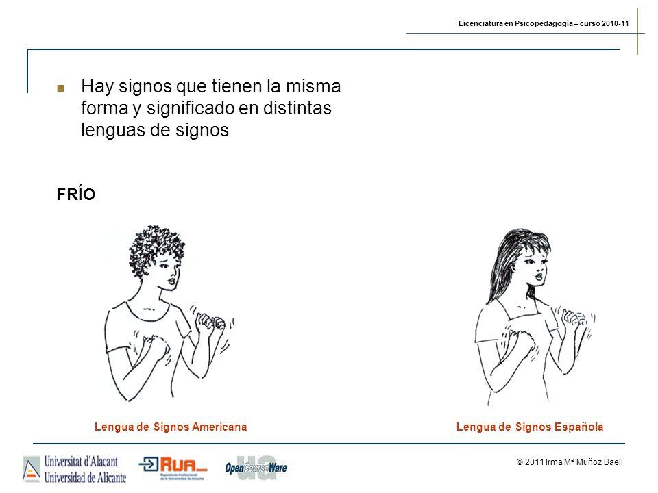 Licenciatura en Psicopedagogía – curso 2010-11 © 2011 Irma Mª Muñoz Baell Lengua de Signos AmericanaLengua de Signos Española FRÍO Hay signos que tienen la misma forma y significado en distintas lenguas de signos