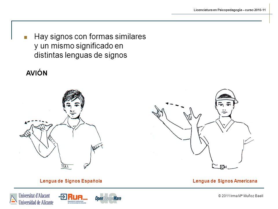 Licenciatura en Psicopedagogía – curso 2010-11 © 2011 Irma Mª Muñoz Baell AVIÓN Lengua de Signos EspañolaLengua de Signos Americana Hay signos con formas similares y un mismo significado en distintas lenguas de signos