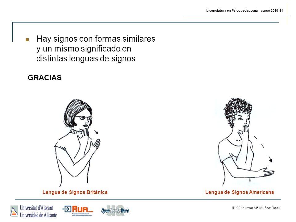 Licenciatura en Psicopedagogía – curso 2010-11 © 2011 Irma Mª Muñoz Baell GRACIAS Lengua de Signos BritánicaLengua de Signos Americana Hay signos con formas similares y un mismo significado en distintas lenguas de signos