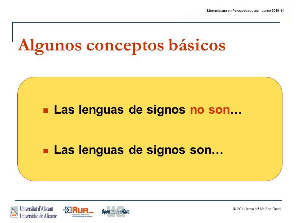 Licenciatura en Psicopedagogía – curso 2010-11 © 2011 Irma Mª Muñoz Baell Algunos conceptos básicos Las lenguas de signos no son… Las lenguas de signos son…
