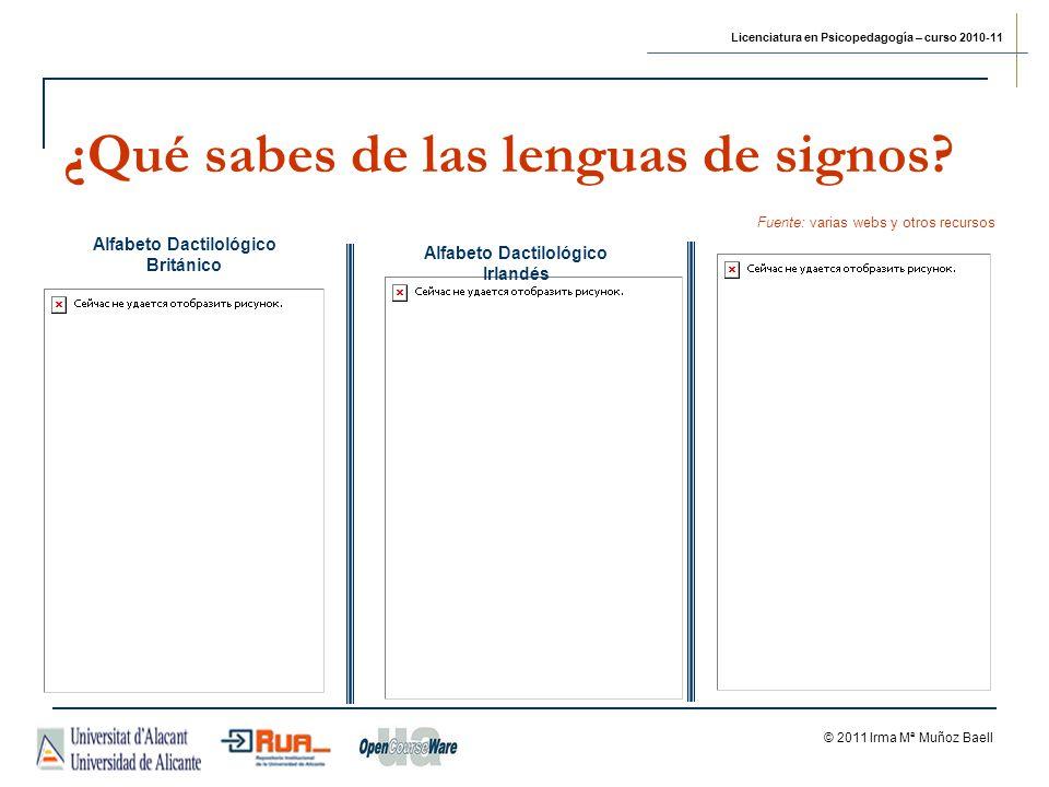 Licenciatura en Psicopedagogía – curso 2010-11 © 2011 Irma Mª Muñoz Baell ¿Qué sabes de las lenguas de signos.