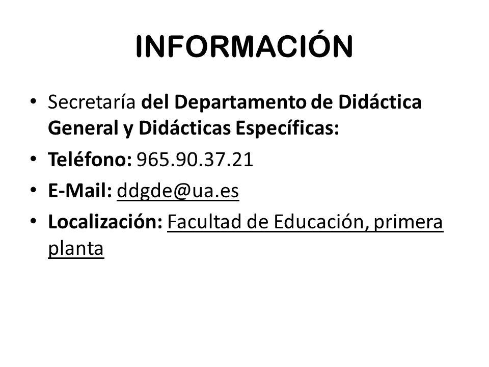 INFORMACIÓN Secretaría del Departamento de Didáctica General y Didácticas Específicas: Teléfono: 965.90.37.21 E-Mail: ddgde@ua.es Localización: Facult