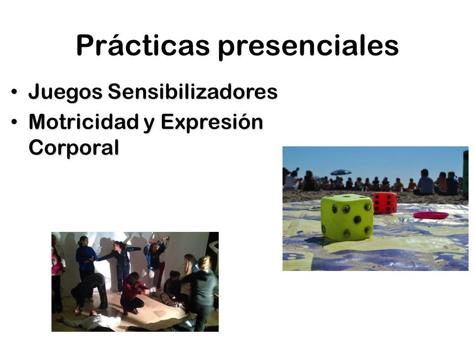 Prácticas presenciales Juegos Sensibilizadores Juegos Sensibilizadores Motricidad y Expresión Corporal Motricidad y Expresión Corporal