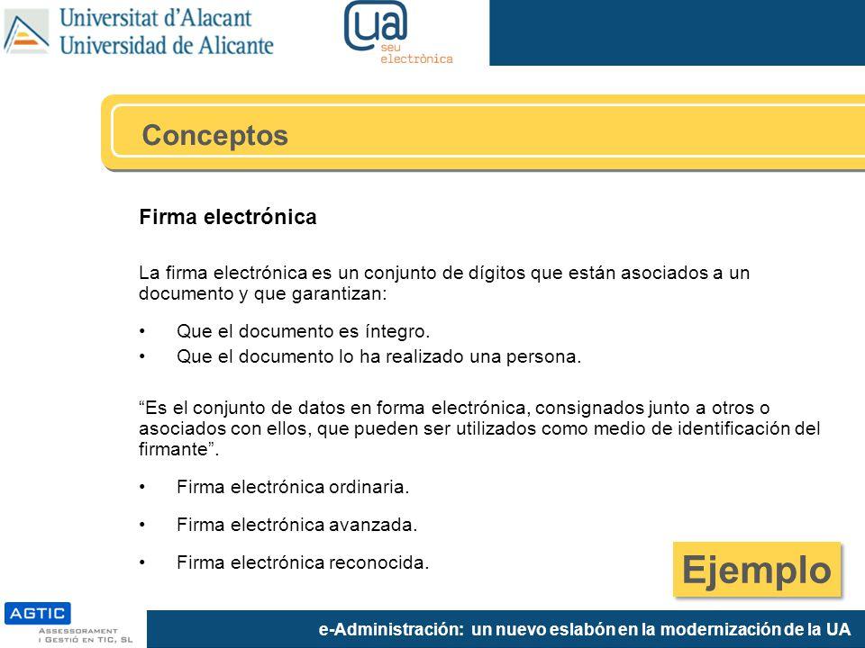 e-Administración: un nuevo eslabón en la modernización de la UA Firma electrónica La firma electrónica es un conjunto de dígitos que están asociados a un documento y que garantizan: Que el documento es íntegro.