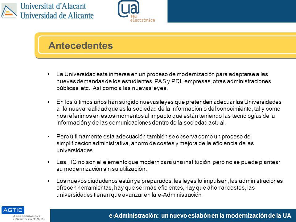 e-Administración: un nuevo eslabón en la modernización de la UA La Universidad está inmersa en un proceso de modernización para adaptarse a las nuevas demandas de los estudiantes, PAS y PDI, empresas, otras administraciones públicas, etc.