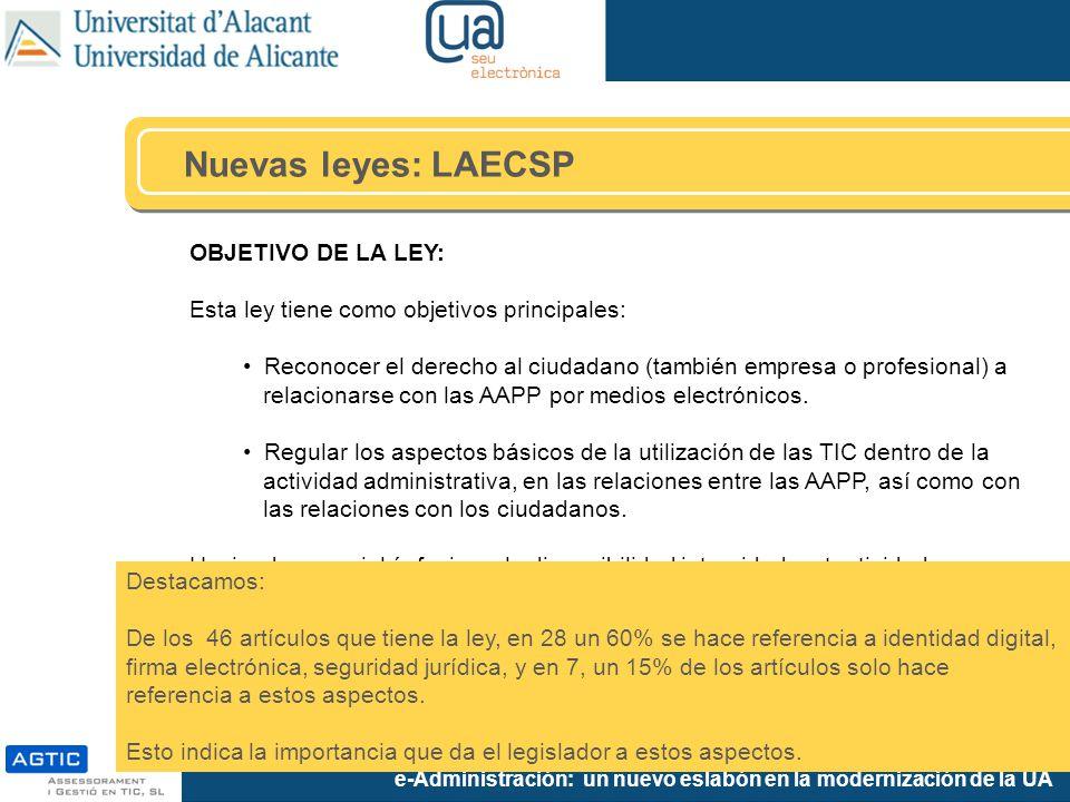 e-Administración: un nuevo eslabón en la modernización de la UA OBJETIVO DE LA LEY: Esta ley tiene como objetivos principales: Reconocer el derecho al ciudadano (también empresa o profesional) a relacionarse con las AAPP por medios electrónicos.