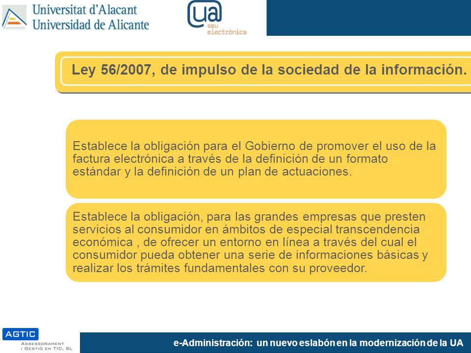 e-Administración: un nuevo eslabón en la modernización de la UA Ley 56/2007, de impulso de la sociedad de la información.