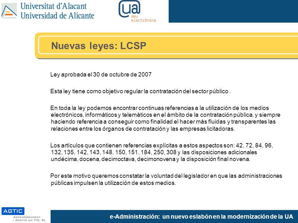 e-Administración: un nuevo eslabón en la modernización de la UA Ley aprobada el 30 de octubre de 2007 Esta ley tiene como objetivo regular la contratación del sector público.