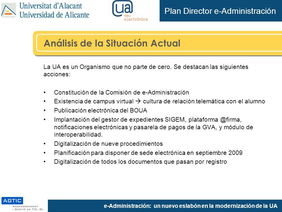 e-Administración: un nuevo eslabón en la modernización de la UA Análisis de la Situación Actual La UA es un Organismo que no parte de cero.