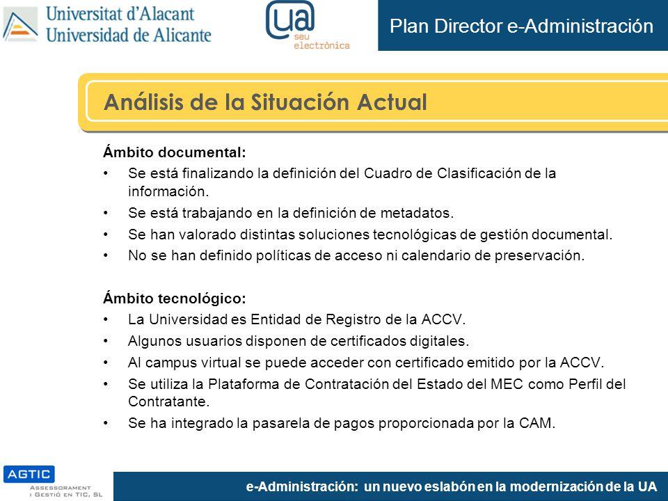 e-Administración: un nuevo eslabón en la modernización de la UA Ámbito documental: Se está finalizando la definición del Cuadro de Clasificación de la información.