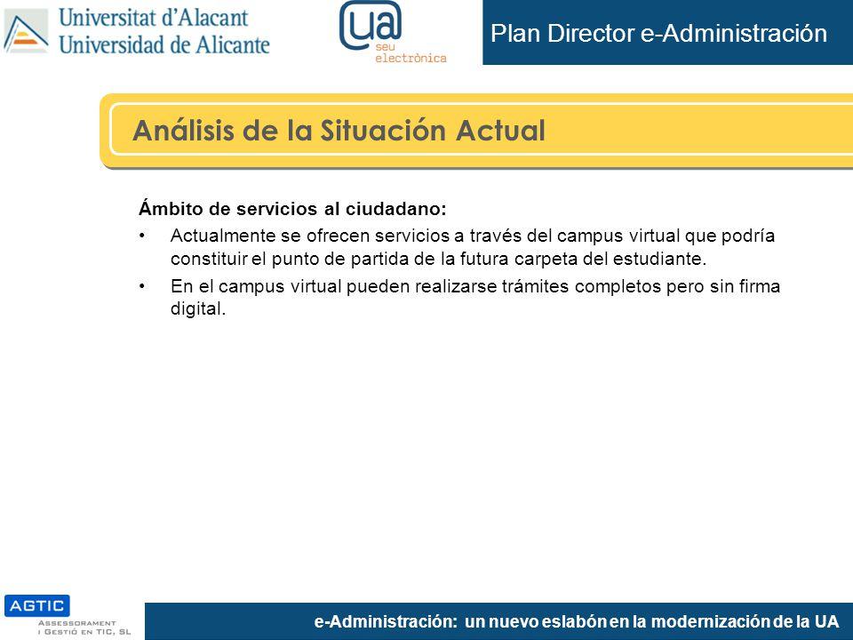 e-Administración: un nuevo eslabón en la modernización de la UA Ámbito de servicios al ciudadano: Actualmente se ofrecen servicios a través del campus virtual que podría constituir el punto de partida de la futura carpeta del estudiante.