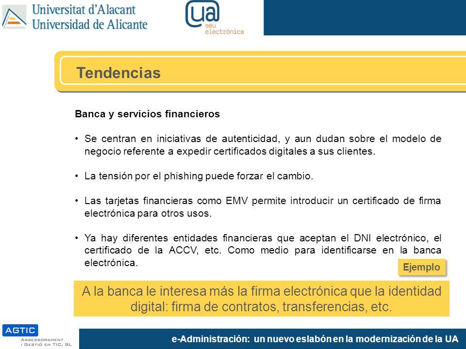 e-Administración: un nuevo eslabón en la modernización de la UA Banca y servicios financieros Se centran en iniciativas de autenticidad, y aun dudan sobre el modelo de negocio referente a expedir certificados digitales a sus clientes.