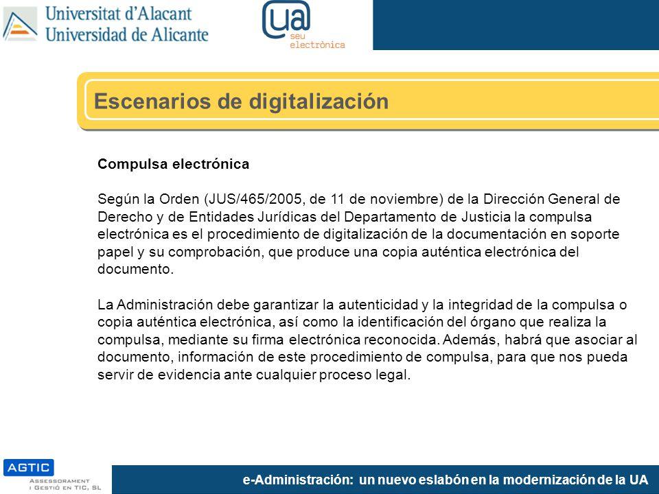 e-Administración: un nuevo eslabón en la modernización de la UA Escenarios de digitalización Compulsa electrónica Según la Orden (JUS/465/2005, de 11