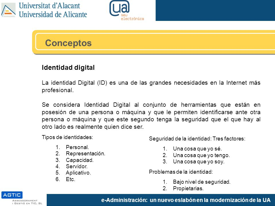 e-Administración: un nuevo eslabón en la modernización de la UA Identidad digital La identidad Digital (ID) es una de las grandes necesidades en la In
