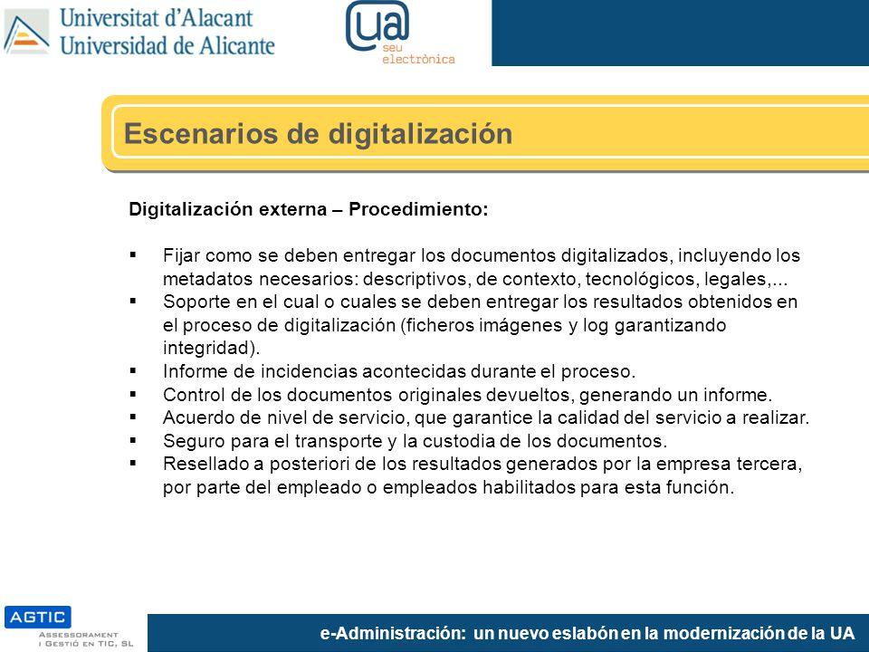 e-Administración: un nuevo eslabón en la modernización de la UA Digitalización externa – Procedimiento: Fijar como se deben entregar los documentos digitalizados, incluyendo los metadatos necesarios: descriptivos, de contexto, tecnológicos, legales,...