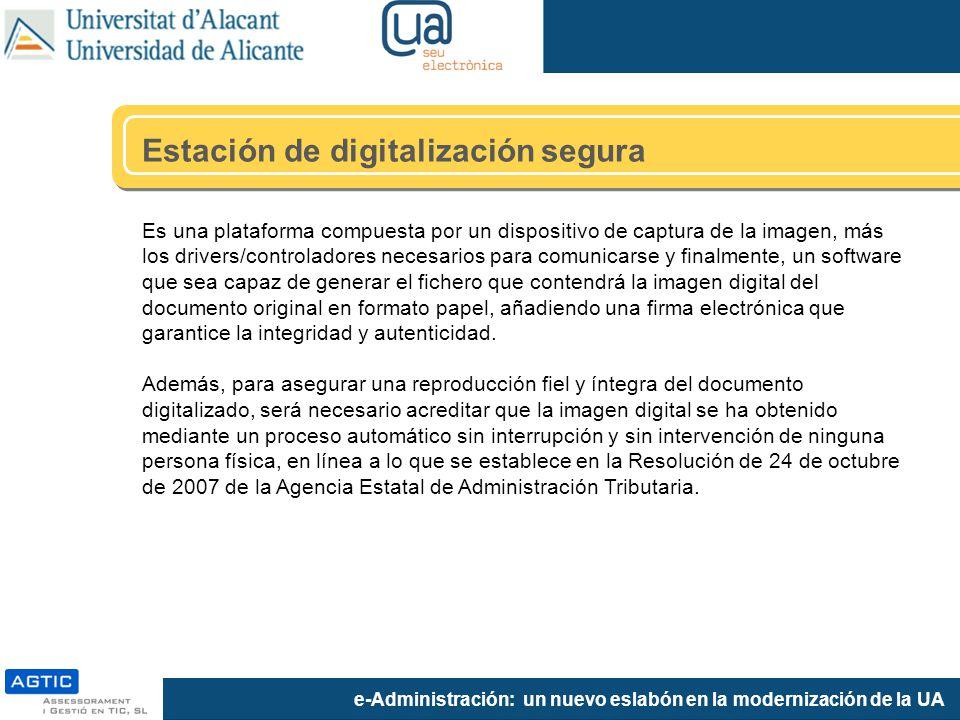 e-Administración: un nuevo eslabón en la modernización de la UA Estación de digitalización segura Es una plataforma compuesta por un dispositivo de ca