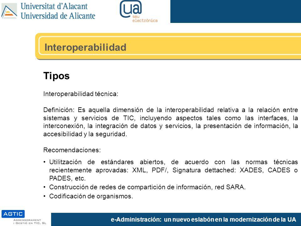 e-Administración: un nuevo eslabón en la modernización de la UA Tipos Interoperabilidad técnica: Definición: Es aquella dimensión de la interoperabili
