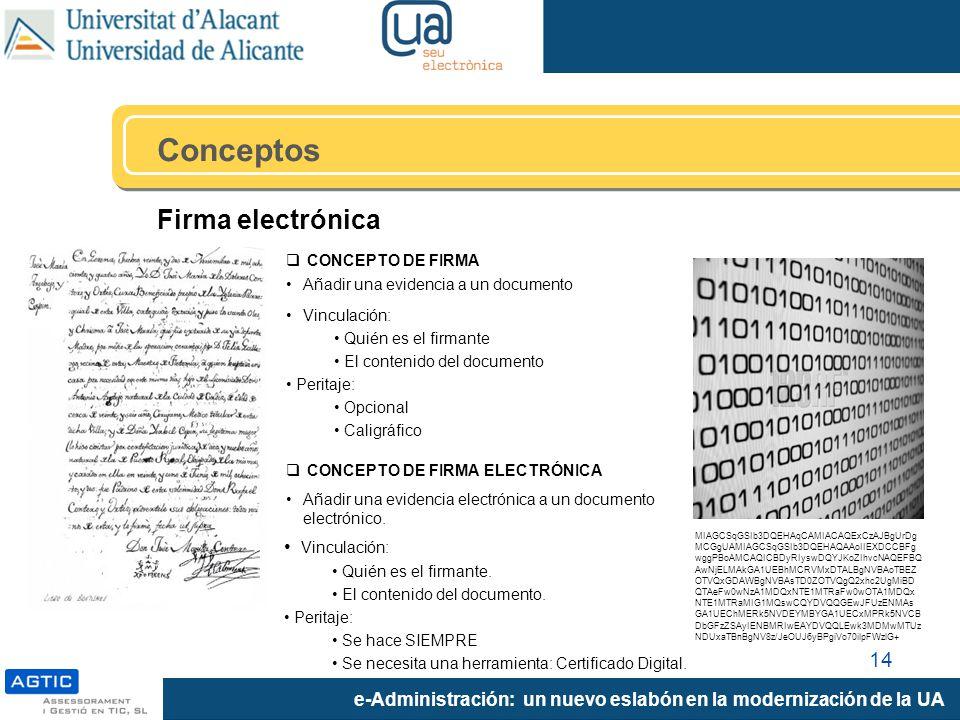 e-Administración: un nuevo eslabón en la modernización de la UA CONCEPTO DE FIRMA Añadir una evidencia a un documento Vinculación: Quién es el firmante El contenido del documento Peritaje: Opcional Caligráfico MIAGCSqGSIb3DQEHAqCAMIACAQExCzAJBgUrDg MCGgUAMIAGCSqGSIb3DQEHAQAAoIIEXDCCBFg wggPBoAMCAQICBDyRIyswDQYJKoZIhvcNAQEFBQ AwNjELMAkGA1UEBhMCRVMxDTALBgNVBAoTBEZ OTVQxGDAWBgNVBAsTD0ZOTVQgQ2xhc2UgMiBD QTAeFw0wNzA1MDQxNTE1MTRaFw0wOTA1MDQx NTE1MTRaMIG1MQswCQYDVQQGEwJFUzENMAs GA1UEChMERk5NVDEYMBYGA1UECxMPRk5NVCB DbGFzZSAyIENBMRIwEAYDVQQLEwk3MDMwMTUz NDUxaTBnBgNV8z/JeOUJ6yBPgiVo70ilpFWzlG+ CONCEPTO DE FIRMA ELECTRÓNICA Añadir una evidencia electrónica a un documento electrónico.