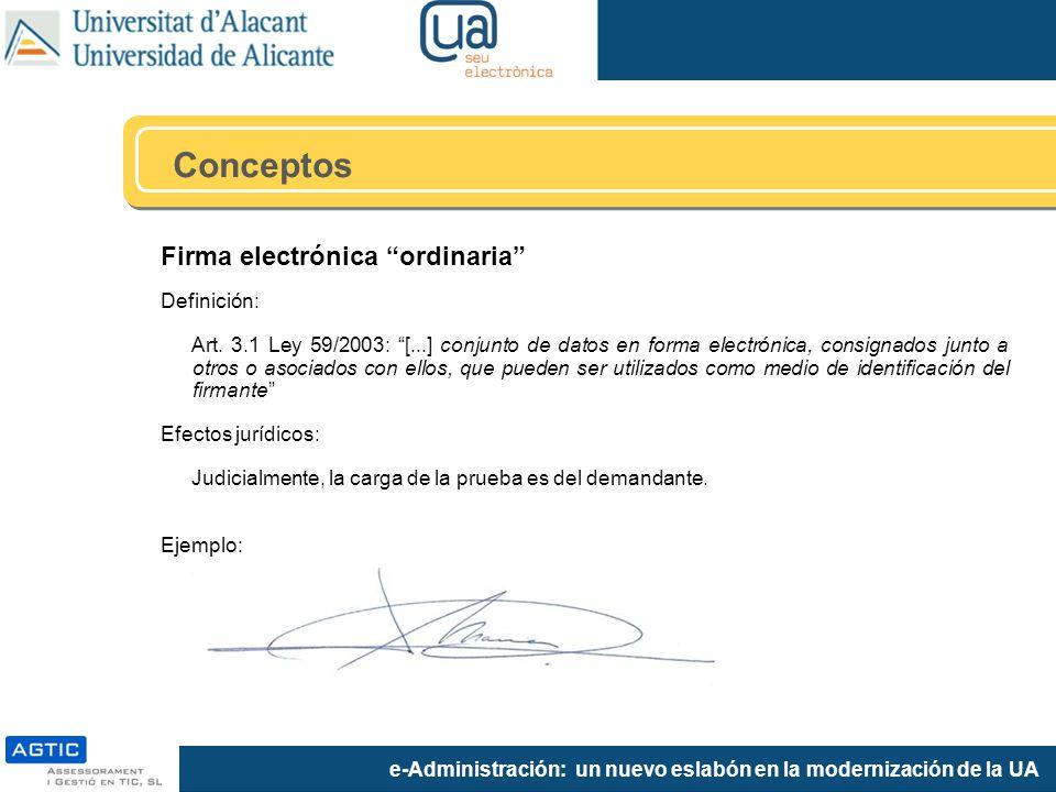 e-Administración: un nuevo eslabón en la modernización de la UA Firma electrónica ordinaria Definición: Art. 3.1 Ley 59/2003: [...] conjunto de datos