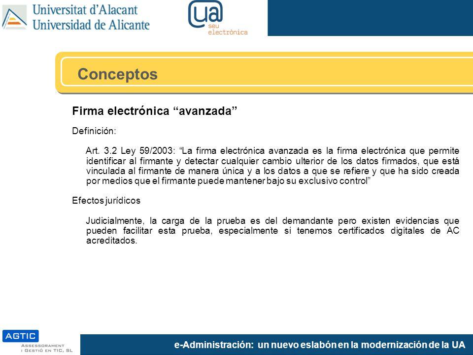 e-Administración: un nuevo eslabón en la modernización de la UA Firma electrónica avanzada Definición: Art. 3.2 Ley 59/2003: La firma electrónica avan