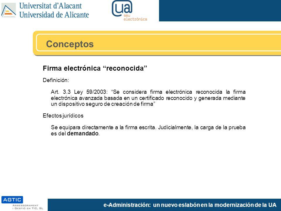 e-Administración: un nuevo eslabón en la modernización de la UA Firma electrónica reconocida Definición: Art. 3.3 Ley 59/2003: Se considera firma elec