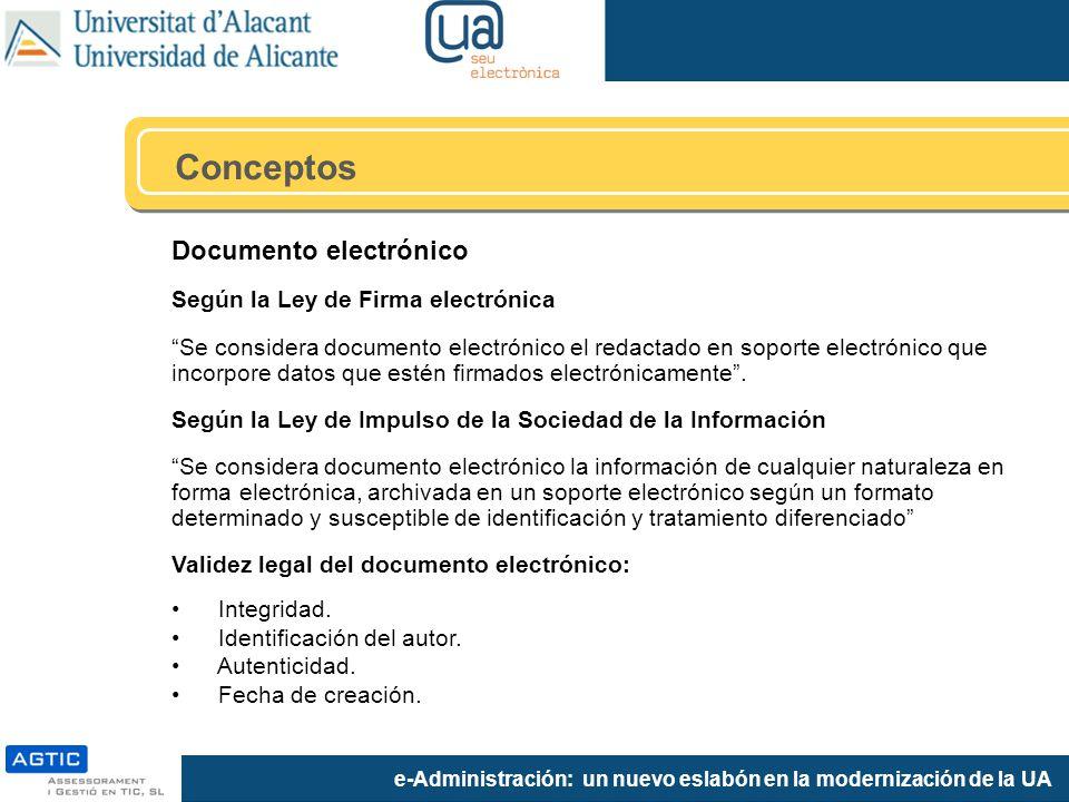 e-Administración: un nuevo eslabón en la modernización de la UA Documento electrónico Según la Ley de Firma electrónica Se considera documento electrónico el redactado en soporte electrónico que incorpore datos que estén firmados electrónicamente.