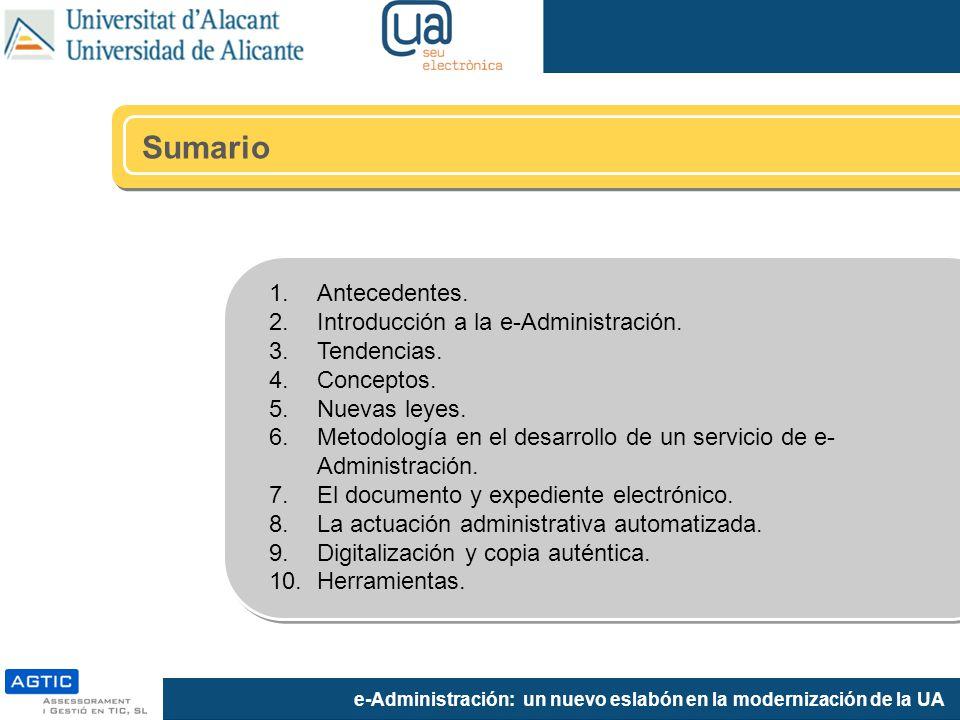 e-Administración: un nuevo eslabón en la modernización de la UA Sumario 1.Antecedentes. 2.Introducción a la e-Administración. 3.Tendencias. 4.Concepto