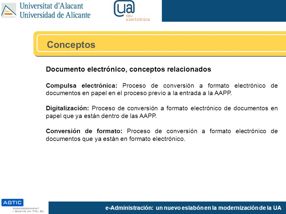 e-Administración: un nuevo eslabón en la modernización de la UA Documento electrónico, conceptos relacionados Compulsa electrónica: Proceso de convers