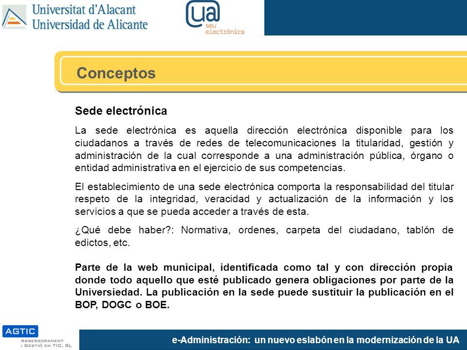 e-Administración: un nuevo eslabón en la modernización de la UA Sede electrónica La sede electrónica es aquella dirección electrónica disponible para