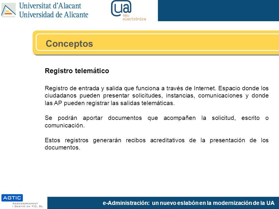e-Administración: un nuevo eslabón en la modernización de la UA Registro telemático Registro de entrada y salida que funciona a través de Internet. Es