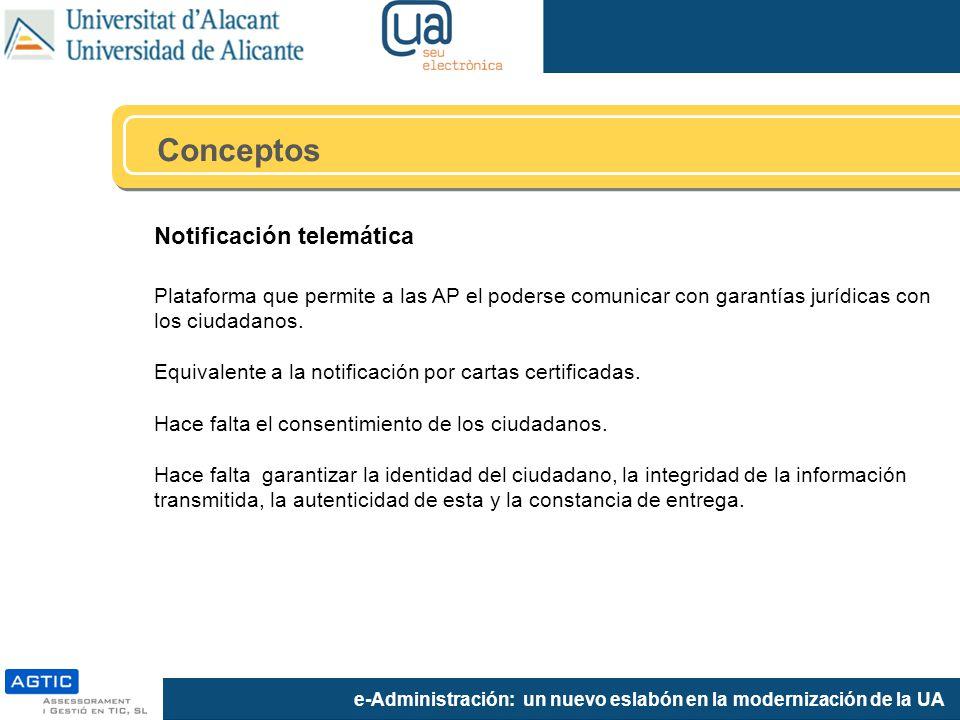 e-Administración: un nuevo eslabón en la modernización de la UA Notificación telemática Plataforma que permite a las AP el poderse comunicar con garan