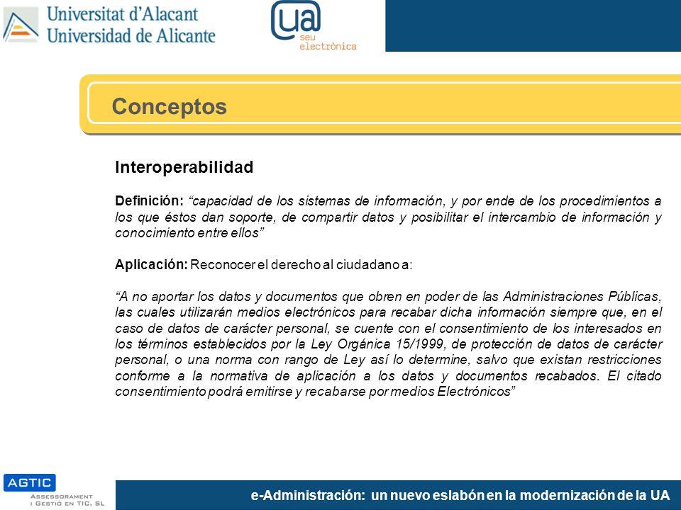 e-Administración: un nuevo eslabón en la modernización de la UA Interoperabilidad Definición: capacidad de los sistemas de información, y por ende de