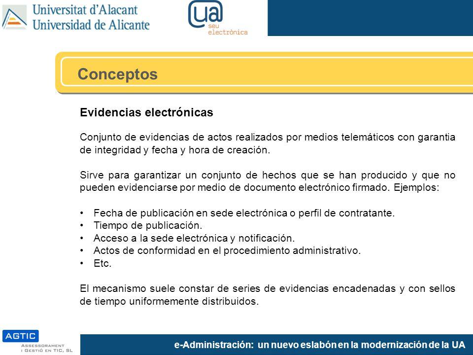 e-Administración: un nuevo eslabón en la modernización de la UA Evidencias electrónicas Conjunto de evidencias de actos realizados por medios telemáticos con garantia de integridad y fecha y hora de creación.