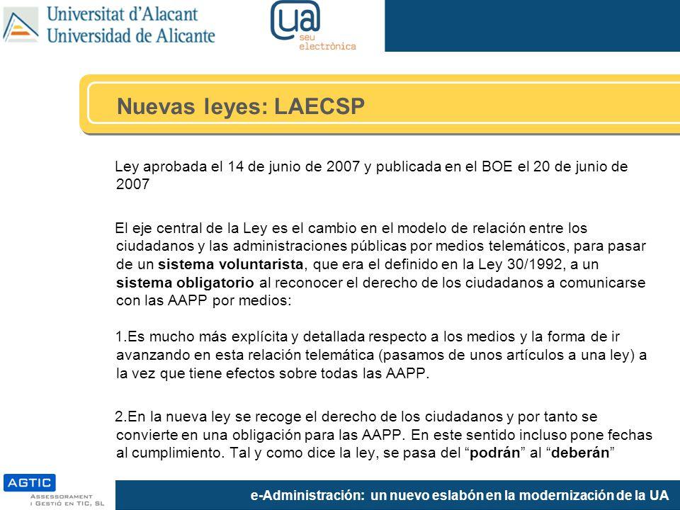 e-Administración: un nuevo eslabón en la modernización de la UA Ley aprobada el 14 de junio de 2007 y publicada en el BOE el 20 de junio de 2007 El ej