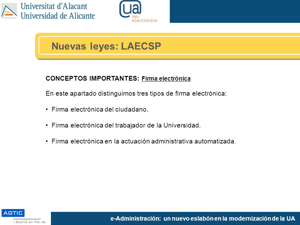 e-Administración: un nuevo eslabón en la modernización de la UA CONCEPTOS IMPORTANTES: Firma electrónica En este apartado distinguimos tres tipos de f