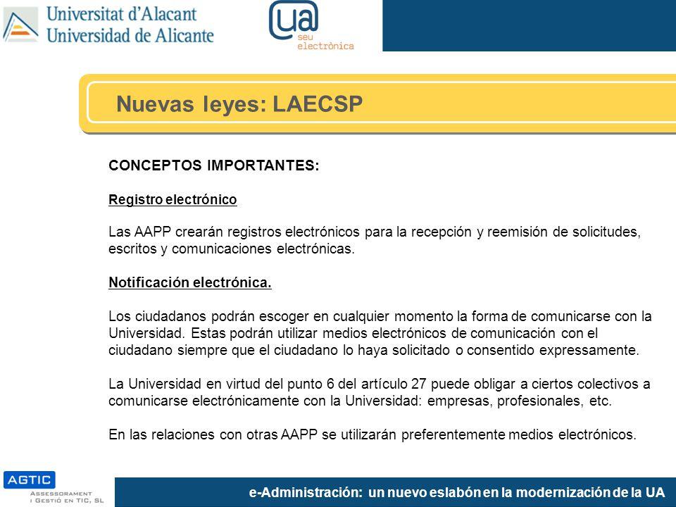 e-Administración: un nuevo eslabón en la modernización de la UA CONCEPTOS IMPORTANTES: Registro electrónico Las AAPP crearán registros electrónicos para la recepción y reemisión de solicitudes, escritos y comunicaciones electrónicas.