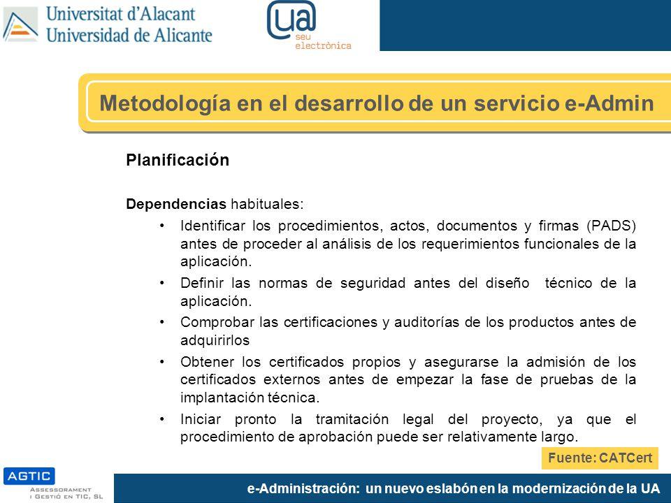 e-Administración: un nuevo eslabón en la modernización de la UA Planificación Dependencias habituales: Identificar los procedimientos, actos, documentos y firmas (PADS) antes de proceder al análisis de los requerimientos funcionales de la aplicación.