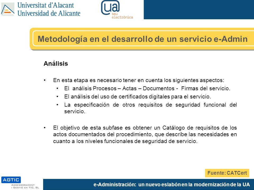 e-Administración: un nuevo eslabón en la modernización de la UA Análisis En esta etapa es necesario tener en cuenta los siguientes aspectos: El análisis Procesos – Actas – Documentos - Firmas del servicio.