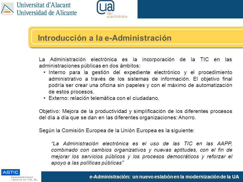 e-Administración: un nuevo eslabón en la modernización de la UA Introducción a la e-Administración La Administración electrónica es la incorporación de la TIC en las administraciones públicas en dos ámbitos: Interno para la gestión del expediente electrónico y el procedimiento administrativo a través de los sistemas de información.