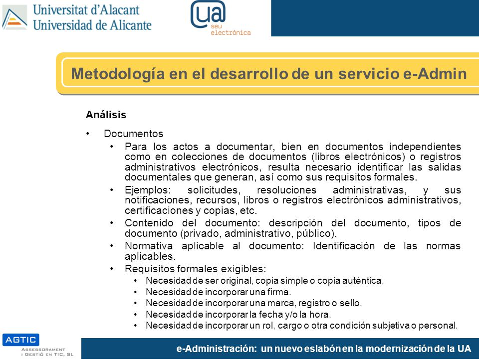 e-Administración: un nuevo eslabón en la modernización de la UA Análisis Documentos Para los actos a documentar, bien en documentos independientes com