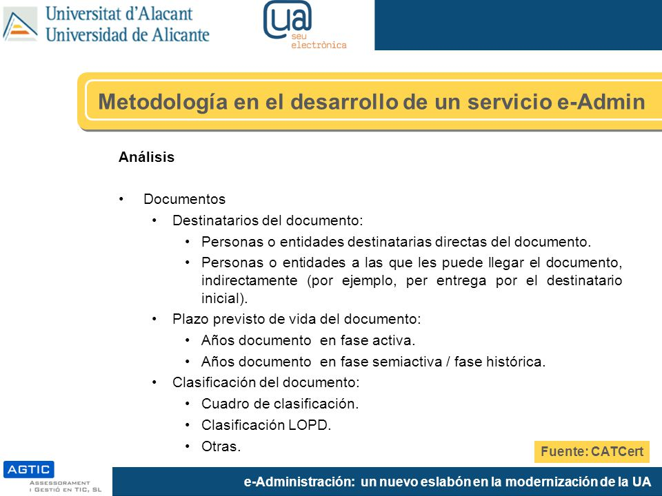 e-Administración: un nuevo eslabón en la modernización de la UA Análisis Documentos Destinatarios del documento: Personas o entidades destinatarias directas del documento.