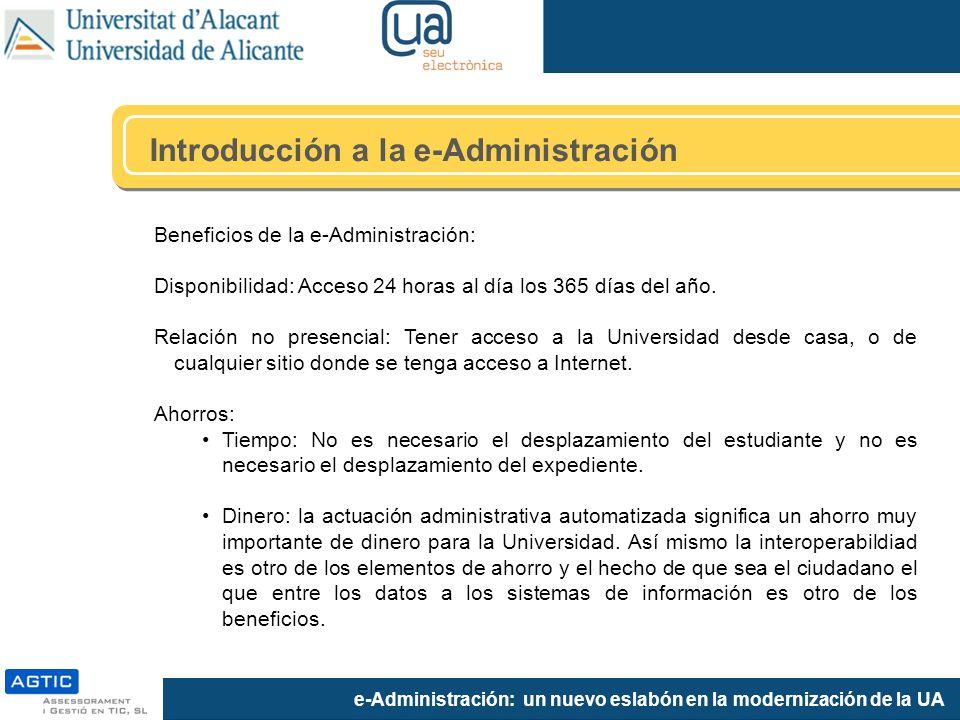 e-Administración: un nuevo eslabón en la modernización de la UA Introducción a la e-Administración Beneficios de la e-Administración: Disponibilidad: Acceso 24 horas al día los 365 días del año.