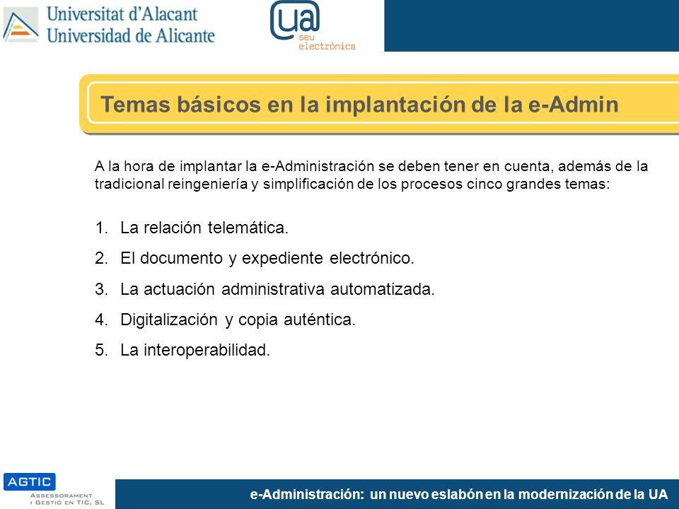 e-Administración: un nuevo eslabón en la modernización de la UA A la hora de implantar la e-Administración se deben tener en cuenta, además de la trad