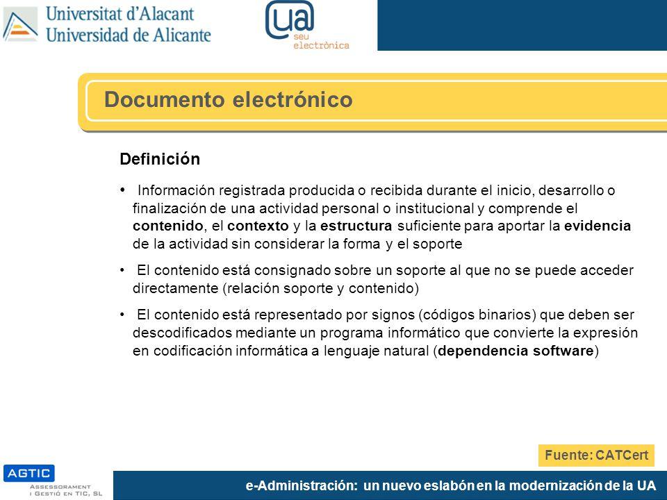 e-Administración: un nuevo eslabón en la modernización de la UA Definición Información registrada producida o recibida durante el inicio, desarrollo o