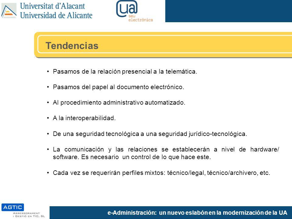 e-Administración: un nuevo eslabón en la modernización de la UA Tendencias Pasamos de la relación presencial a la telemática. Pasamos del papel al doc