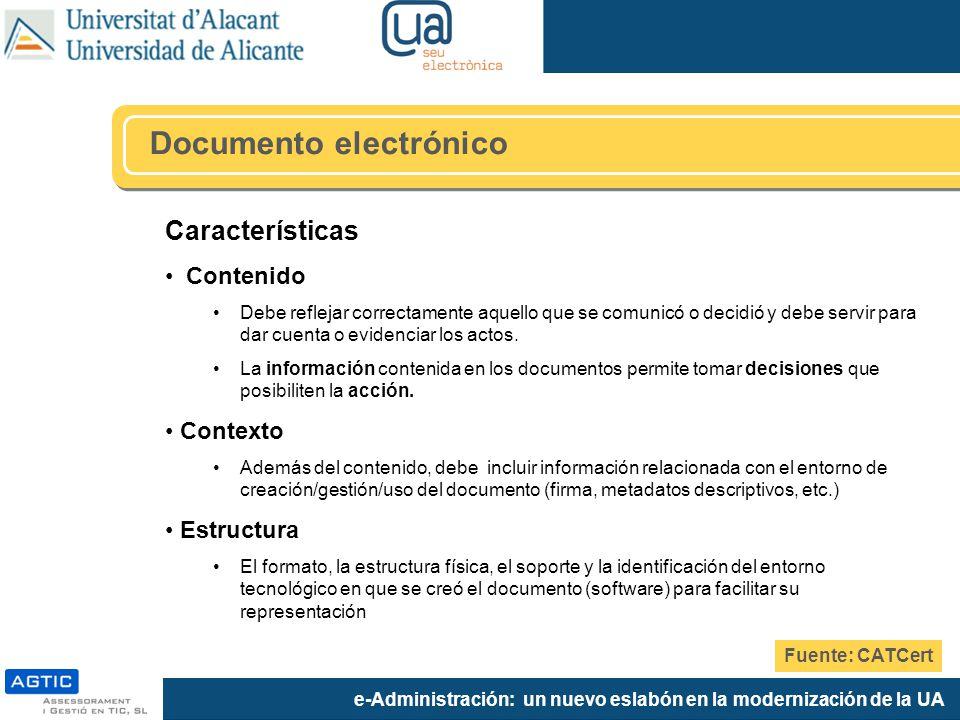 e-Administración: un nuevo eslabón en la modernización de la UA Características Contenido Debe reflejar correctamente aquello que se comunicó o decidi