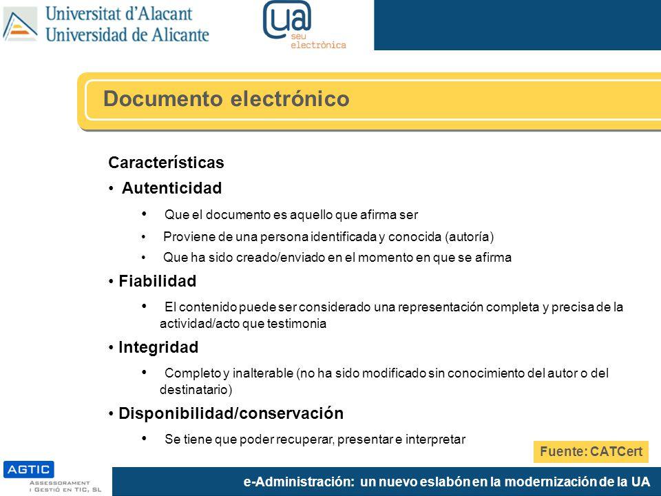 e-Administración: un nuevo eslabón en la modernización de la UA Características Autenticidad Que el documento es aquello que afirma ser Proviene de un