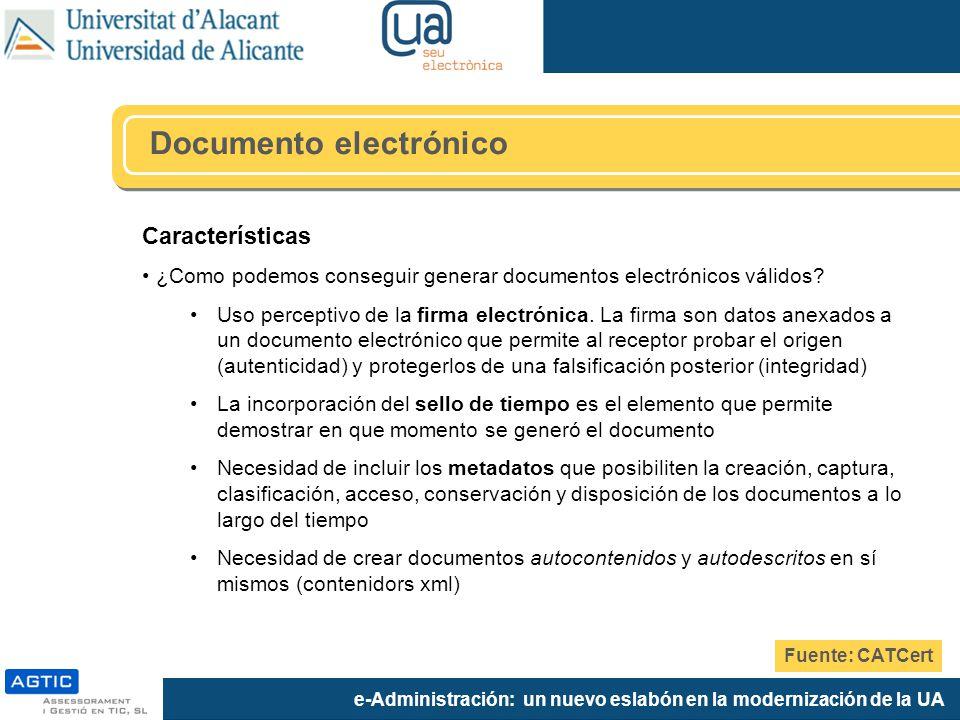 e-Administración: un nuevo eslabón en la modernización de la UA Características ¿Como podemos conseguir generar documentos electrónicos válidos.