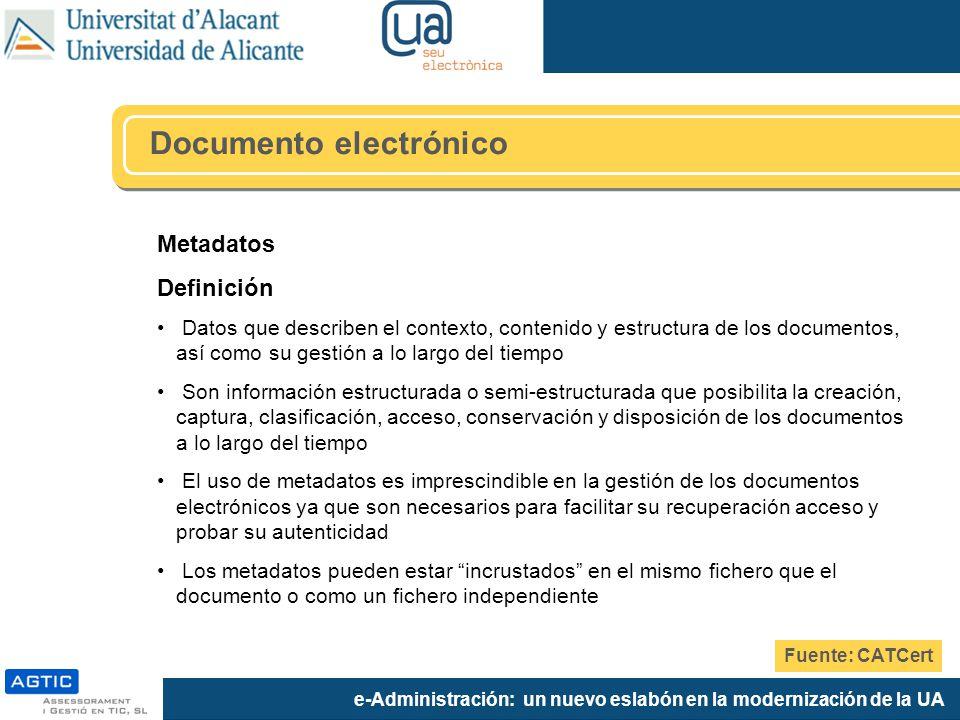 e-Administración: un nuevo eslabón en la modernización de la UA Metadatos Definición Datos que describen el contexto, contenido y estructura de los do