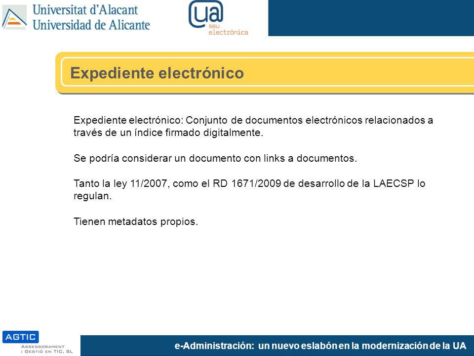e-Administración: un nuevo eslabón en la modernización de la UA Expediente electrónico: Conjunto de documentos electrónicos relacionados a través de u